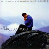 As Canções de Fé de Roberto Carlos & Erasmo de Padre Marcelo Rossi