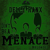 Don't Be A Menace (Reloaded) by Delly Ranx