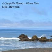 A Cappella Hymns: Album Five by Elliot Bowman