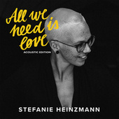 All We Need Is Love (Acoustic Edition) von Stefanie Heinzmann