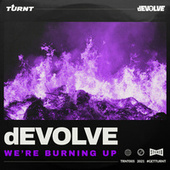 We're Burning Up de Devolve