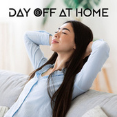 Day Off at Home: Music to Relax, Rest from Work, Moments of Chill Out in the Comfort of Your Home by Ibiza Chill Out