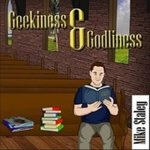 Geekiness & Godliness by Mike Staley
