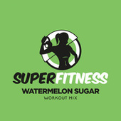 Watermelon Sugar (Workout Mix) by Super Fitness