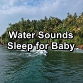 Water Sounds Sleep for Baby by Calm Music for Studying