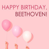 Happy Birthday, Beethoven! by Ludwig van Beethoven