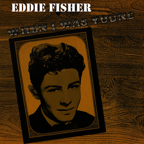 When I Was Young by Eddie Fisher