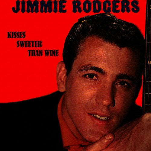 Kiss Sweeter Than Wine by Jimmie Rodgers