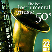 22 Hits. The Best Instrumental Music 50's by Various Artists