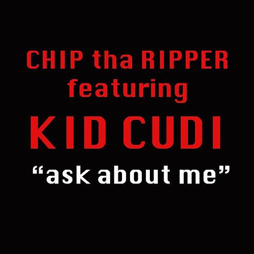 Ask About Me (feat. Kid Cudi) - Single by Chip Tha Ripper