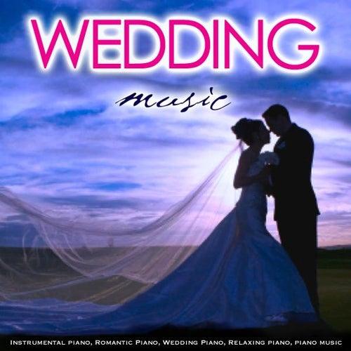 Wedding Music: Instrumental Piano, Romantic Piano, Wedding Piano, Relaxing Piano, Piano Music by Wedding Music