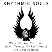 When It's All Too Late (Ted Ganung Remix) by Rhythmic Souls