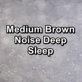 Medium Brown Noise Deep Sleep by White Noise Sleep Therapy