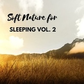 Soft Nature for Sleeping vol. 2 by Peaceful Sleep Music Collection