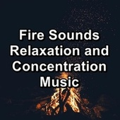 Fire Sounds Relaxation and Concentration Music by Christmas Songs