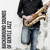 Background Sounds of Gentle Jazz – Music for Restaurant, Bar, Cafe or Relaxation at Home de Acoustic Hits