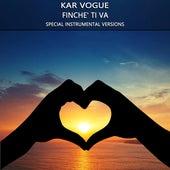 Finche' Ti Va (Special Instrumental Versions) by Kar Vogue