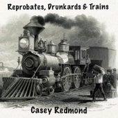Reprobates, Drunkards & Trains by Casey Redmond