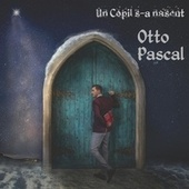 Un Copil S-A Nascut by Otto Pascal