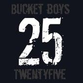 Twentyfive by Bucket Boys