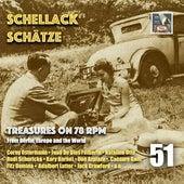 Schellack Schätze: Treasures on 78 RPM from Berlin, Europe & the World, Vol. 51 von Various Artists