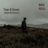 Tear It Down (feat. Garry Tallent, Will Kimbrough & Tommy Womack) (Nashville Version) by Ben Reel