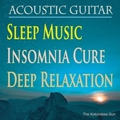 Acoustic Guitar Sleep Music, Insomnia Cure, Deep Relaxation by The Kokorebee Sun