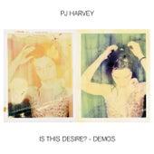 Is This Desire? - Demos by PJ Harvey