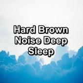 Hard Brown Noise Deep Sleep by Brown Noise