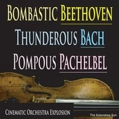 Bombastic Beethoven, Thunderous Bach, Pompous Pachelbel (Cinematic Orchestra Explosion) by The Kokorebee Sun
