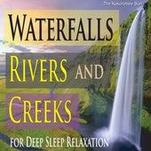 Waterfalls, Rivers and Creeks (For Deep Sleep Relaxation) by The Kokorebee Sun