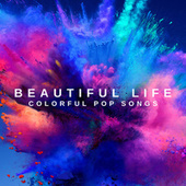 Beautiful Life: Colorful Pop Songs by Various Artists