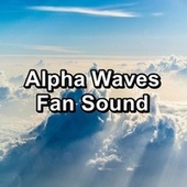 Alpha Waves Fan Sound by White Noise Babies