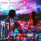 You And I by Sik Skillz