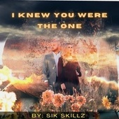 i knew you were the one by Sik Skillz