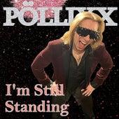 I'm Still Standing by Pöllixx