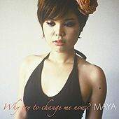 Why Try To Change Me Now? de Maya