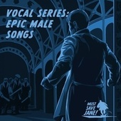 Vocal Series: Epic Male Songs von Must Save Jane