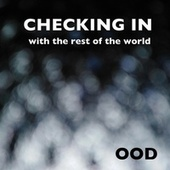 Checking In With The Rest Of The World by O.O.D.