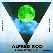 I Want To Fly de Alfred Rod