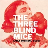 Early Morning Scum by Three Blind Mice