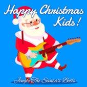 Happy Christmas Kids! Jingle The Santa's Bells de Various Artists