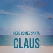 Here Comes Santa Claus de Various Artists