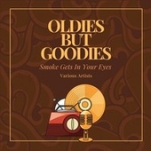 Smoke Gets in Your Eyes (Oldies but Goodies) de Various Artists