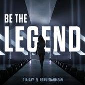 Be The Legend von Tia Ray
