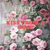Kiss from a Rose by Jade (R&B)