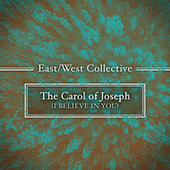 The Carol of Joseph (I Believe In You) de East West Collective