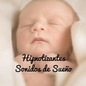 Hipnotizantes Sonidos de Sueño - Colección de Canciones de Cuna Relajantes para Recién Nacidos by Canciones Infantiles