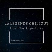 20 Legends Chillout (Los Rios Espanoles) by Banana Bar
