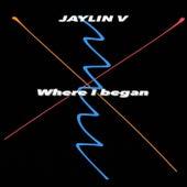 Where I Began by Jaylin V